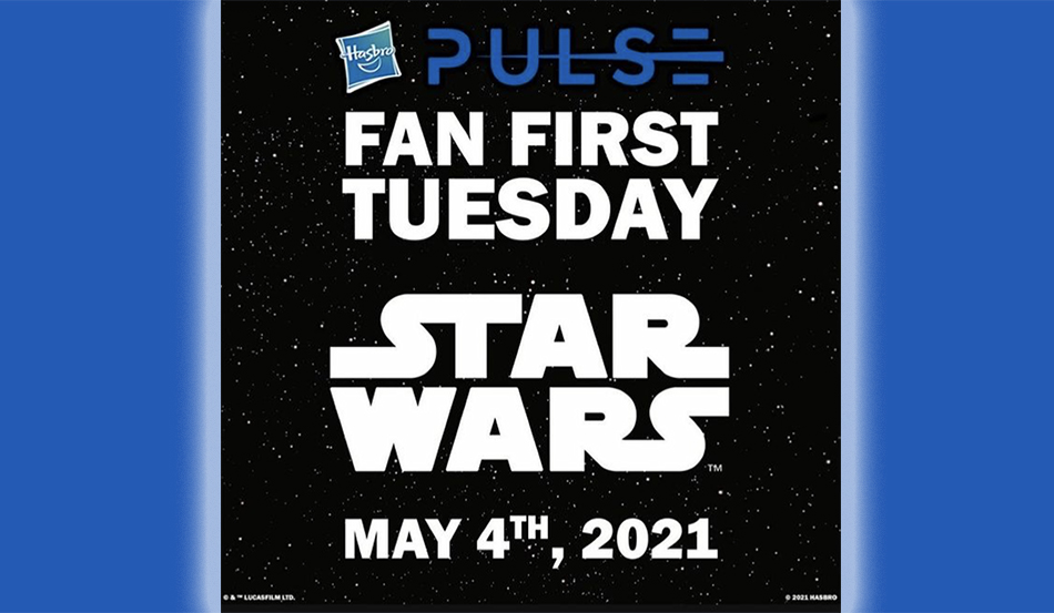 Tune in to Hasbro Pulse Fan First Tuesday on May the 4th
