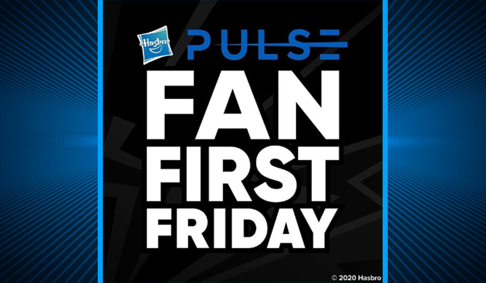 Tune in to Hasbro Pulse Every Friday for Fan First Friday!